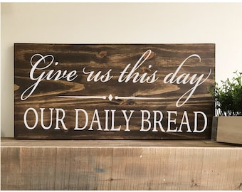 Give Us This Day Our Daily Bread - housewarming gift -prayer sign- rustic decor - farmhouse -kitchen sign - dining sign-bible verse