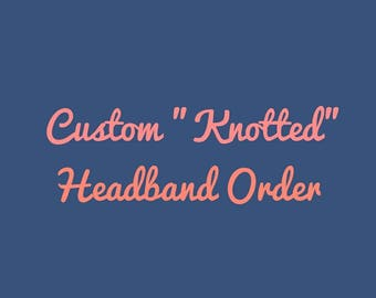 "Custom ""Knotted"" Headband Order"