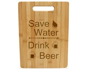 Laser Engraved Cutting Board - 037 - Save water drink beer