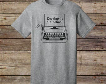 Typewriter T-Shirt - Keepin It Old School Shirt - Writers Shirt - Typography Shirt - Gift For Teachers - Authors Shirt - Hipster Shirt