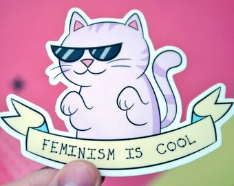 Feminism is Cool Funny Cat Feminist Sticker - Women's Rights - Gender Equality Stickers - Cool Cat Sticker - Girl Power Stickers - S41