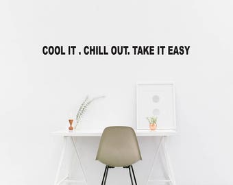Cool it. chill out. take it easy. wall decal/ Quote Wall / Home Decor / Wall Quote sticker
