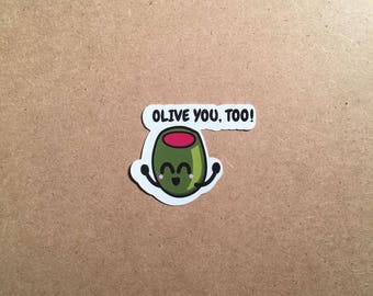 Olive You, Too! - Available as a Sticker or Magnet in Glossy Clear, Matte, or Vinyl