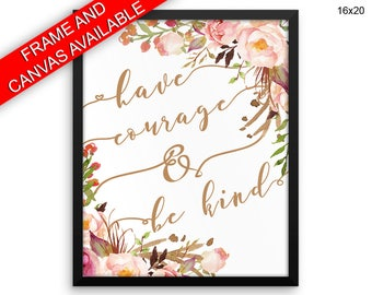Have Courage And Be Kind Prints  Have Courage And Be Kind Canvas Wall Art Have Courage And Be Kind Framed Print Have Courage And Be Kind