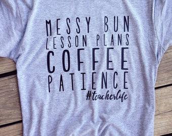 Teacher Shirt  - Teacher Life - Teaching - Teacher Gift - Teacher Appreciation - Teacher Graphic Tee - Messy Bun Shirt -