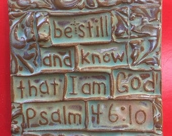 be still and know that I am God Psalm 46:10  handmade earthenware tile FREE SHIPPING
