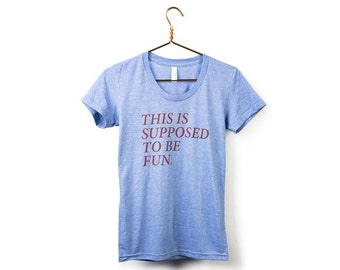 Women's This Is Supposed To Be Fun Shirt