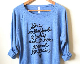 """Literary Gift- Louisa May Alcott- """"She is too fond of books, and it has turned her brain."""" Women's Slouchy Pullover. READY TO SHIP"""
