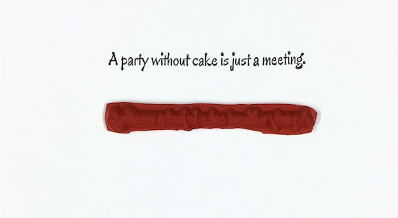 A Party Without Cake Is Just A Meeting - Altered Attic Rubber Stamp - Office Funny Humor Quote Greeting - Art Craft Scrapbook Mixed Media