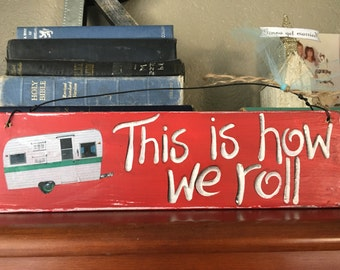 This is How We Roll Camper Vintage Travel Trailer RV Turquoise Red Wood sign YUMMY OOAK fun retro reserved