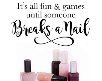 Nail Salon Wall Decal - It's all fun and games until someone breaks a nail - Humorous Quote - Beauty Salon Wall Art