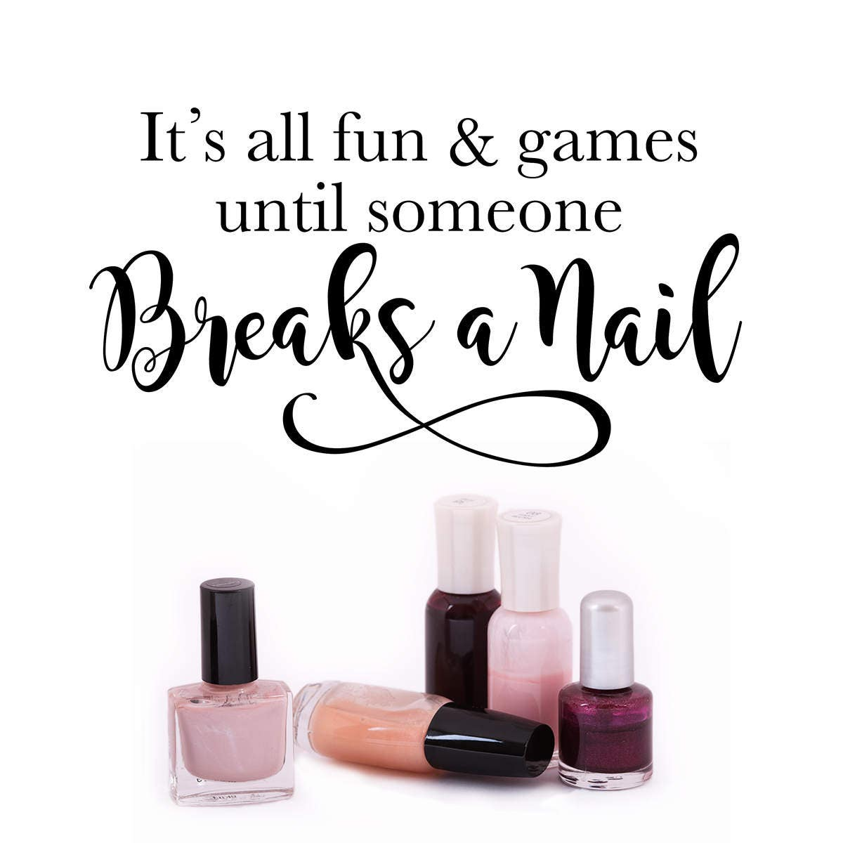 Nail Salon Wall Decal It's All Fun And Games Until