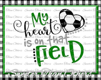 Soccer SVG love soccer My Heart is on that Field SVG and DXF Files Electronic Cutting Machines, Silhouette, Cameo, Cricut, Instant Download