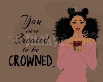 Created To Be Crowned- African American Natural Hair Black Woman Coffee Lover Crown Inspirational Art print