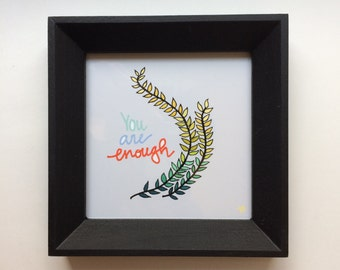Framed Mini Print - You Are Enough - Hand Drawn Illustration - MN USA Made Frame - Quote Inspiration Nursery Home Art