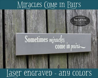 Sometimes Miracles Come in Pairs Engraved Wood Sign for Twins (S-029)