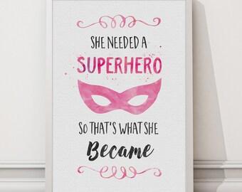 She Needed a Superhero Print