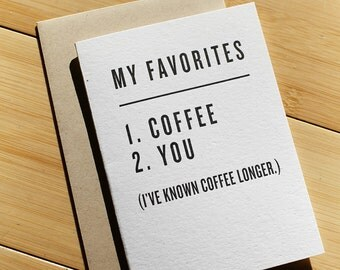 My Favorites: 1. Coffee 2. You (I've known coffee longer.)