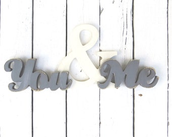 You and Me, Wood Sign, Love Sign, Romantic Gift, Wedding Gift, Shabby Decor, Cottage Decor, Farmhouse Decor, Love Quote, Gray and White