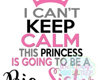 Princess I can't keep calm I'm going to be a Big Sister IRON ON TRANSFER- Tshirt - Bodysuit - Tote Bags