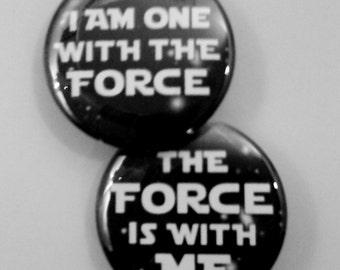 Star Wars Inspired Buttons OR Magnets Set of 2- I Am The Force