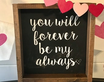 You Will Forever Be My Always, 12 X 12 Handmade Wood Sign