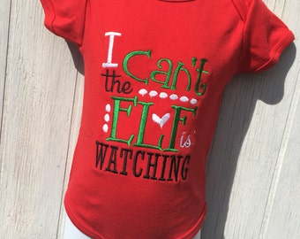 Embroidered christmas I cant the elf is watching bodysuit/childrens tshirt