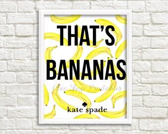 That's Bananas, Kate Spade Print, Instant Download, Typography Print, Kate Spade Print, New Kate Spade, Trendy Kate Spade, Designer print