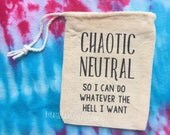 Dice Bag for Table Top Games - Dungeon and Dragons Dice Bag - Chaotic Neutral - do whatever the hell I want - D&D Dice Holder - Fantasy Game