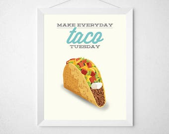Taco Kitchen Print - Make Everyday Taco Tuesday - Funny modern minimal mexican food eat saying quote pun poster wall art decor cinco de mayo