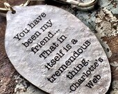 "Charlotte's Web Quote ""You have been my friend...That in itself is a tremendous thing."" Keychain, Silverware Jewelry, Gift for Friend"