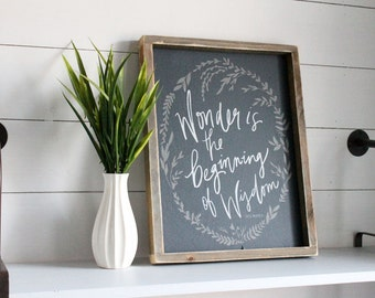 Wonder is the Beginning of Wisdom Wood Sign, Limited Edition, Custom Sign, Handcrafted