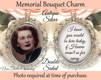SALE! Double-Sided Wedding Memorial Bouquet Charm - Personalized with Photo - I know you would be here today if heaven wasn't