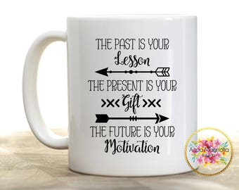 Past is Your Lesson - Present is Your Gift - Future is Your Motivation - Quote - Coffee Mug - Verse - Inspirational Quote - Coffee Cup