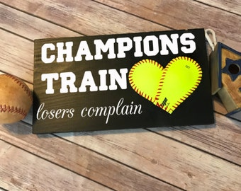 Champions Train, losers complain,  Baseball/Softball Sign Decor, Inspirational Quote, Baseball Heart Yellow Softball, Motivational Decor