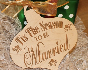 Tis the Season to be Married/Engraved Ornament/Wedding/Favor/Wedding Ornament/Tag/Christmas/Wood/Napkin/Shower Favor/Winter/Wedding Tag/Gift