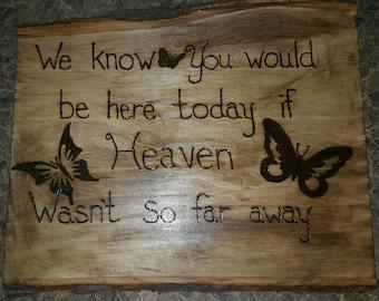 "Wood Sign "" If Heaven wasn't so far away"""