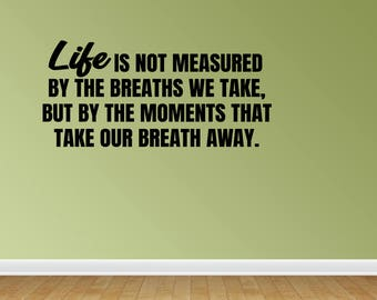 Wall Decal Life Is Not Measured By The Breaths We Take But By The Moments That Take Our Breath Away Wall Decal (JP268)