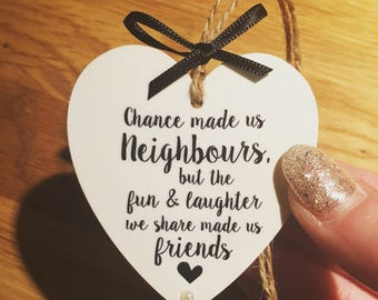 Chance made us neighbours - Wooden Hanging Heart
