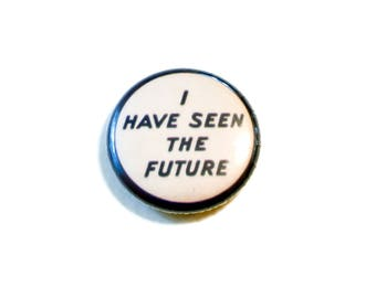 I Have Seen The Future Replica Pin
