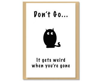 Digital Greeting Card Cat Don't Go...It gets weird when you're gone Instant Download