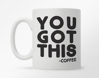 Funny Coffee Mug, Unique Coffee Mug, Funny Mug, Quote Mug, Inspirational Mug, Motivational Mug, Fun Mugs, Funny Gift, You Got This Mug