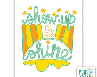 Show Up and Shine Handlettering Illustration Inspirational Quote Prints Inspiring Wall Art