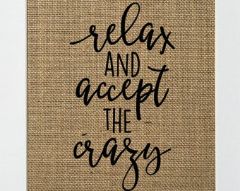 """Burlap sign """"Relax And Accept The Crazy"""" -Rustic Country Shabby Chic Vintage Decor Sign / Wedding Gift / Inspirational"""