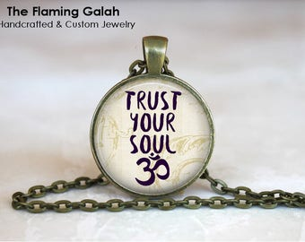 TRUST YOUR SOUL Pendant •  Om Quote •  Trust Yourself •  Inspiration Quote • Gift Under 20 • Made in Australia (P0166)