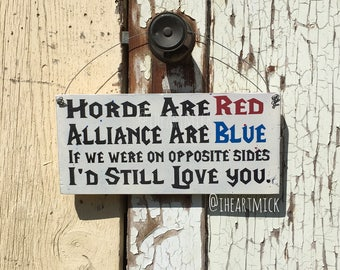 Horde Are Red, Alliance Are Blue, If We Were On Opposite Sides, I'd Still Love You - World of Warcraft Inspired Wood Sign 5.5 x 12 inches