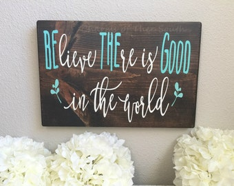 Believe There is Good in the World - BE THE GOOD - Wood Sign - Inspirational Home Decor Gift - Wall Decor