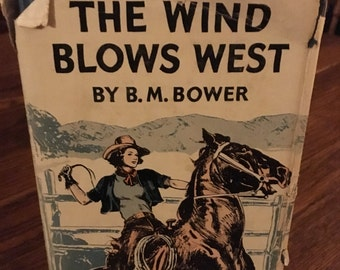 25% OFF!  Vintage First Edition of B.M. Bower's This Wind Blows West copyright 1938