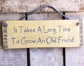 Friends Birthday Gift.Best Friend Gift.Gift for Friends.It Takes A Long Time To Grow An Old Friend.Birthday Present.