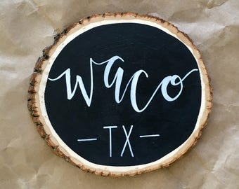 Waco, TX Small Wood Slice Chalkboard, Hand Designed, Hand Lettered, Home Decor